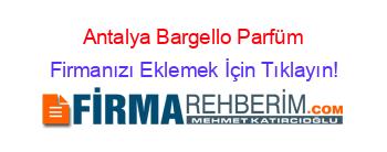Antalya Bargello Parfüm Firmaları Antalya Rehberi Firmanı