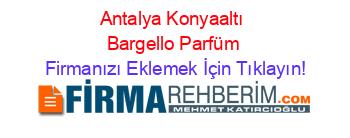 Konyaaltı Bargello Parfüm Firmaları Konyaaltı Rehberi Firmanı