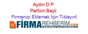 Aydın Dp Parfüm Bayii Firmaları Aydın Rehberi Firmanı ücretsiz Ekle