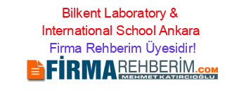 Bilkent+Laboratory+%26+International+School+Ankara Firma+Rehberim+Üyesidir!