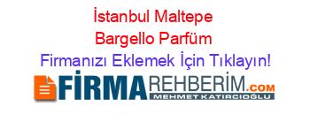 Maltepe Bargello Parfüm Firmaları Maltepe Rehberi Firmanı