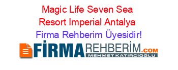 Magic+Life+Seven+Sea+Resort+Imperial+Antalya Firma+Rehberim+Üyesidir!