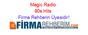 Magic+Radio+80s+Hits Firma+Rehberin+Üyesidir!