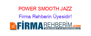 POWER+SMOOTH+JAZZ Firma+Rehberin+Üyesidir!
