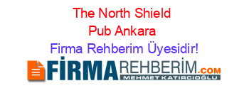 The+North+Shield+Pub+Ankara Firma+Rehberim+Üyesidir!