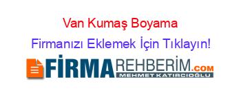 Van Kumaş Boyama Firmaları Van Rehberi Firmanı ücretsiz Ekle