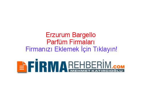Erzurum Firma Rehberi Bargello Parfum