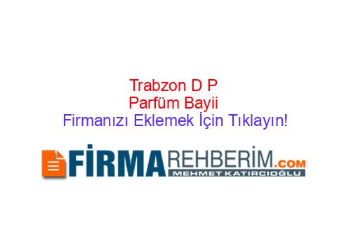Trabzon Dp Parfüm Bayii Firmaları Trabzon Rehberi Firmanı